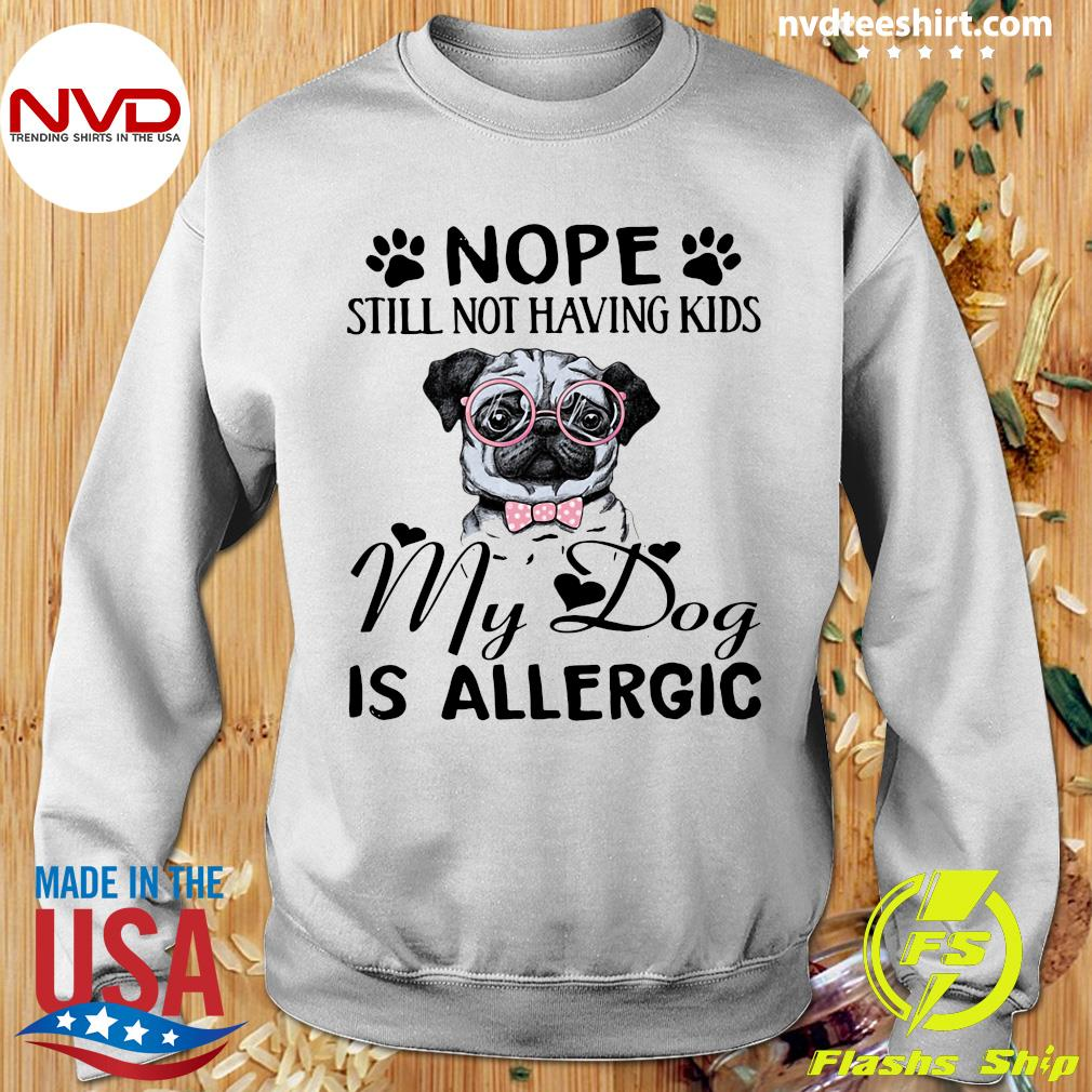 Funny Pitbull Dog Nope Still Not Having Kids My Dog Is Allergic T-s Sweater