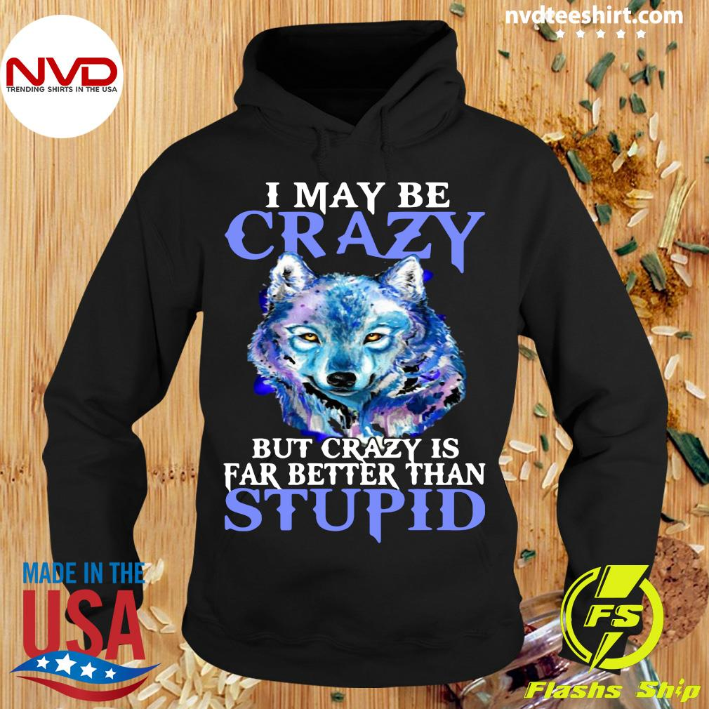 Funny Pitbull I May Be Crazy But Crazy Is Far Better Than Stupid T-s Hoodie