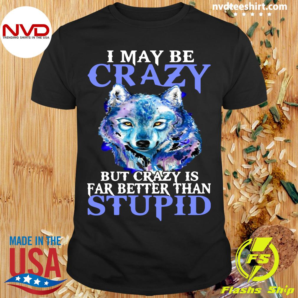 Funny Pitbull I May Be Crazy But Crazy Is Far Better Than Stupid T-shirt