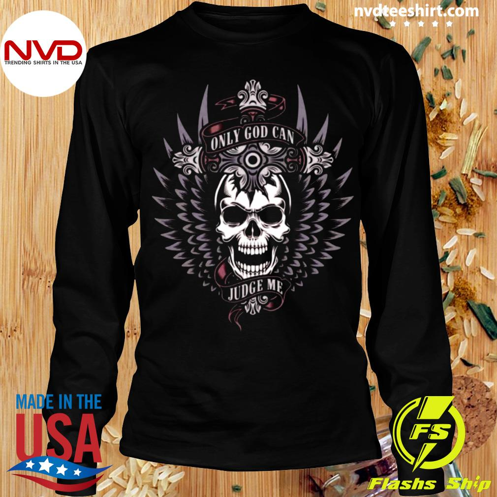 Funny Skull Only God Can Judge Me T-s Longsleeve