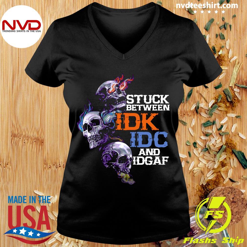 Funny Skull Stuck Between IDK IDC And Idgaf T-s Ladies tee