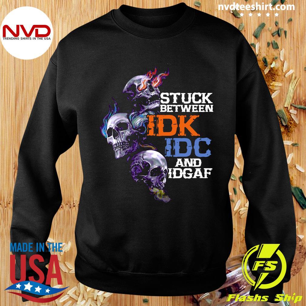 Funny Skull Stuck Between IDK IDC And Idgaf T-s Sweater