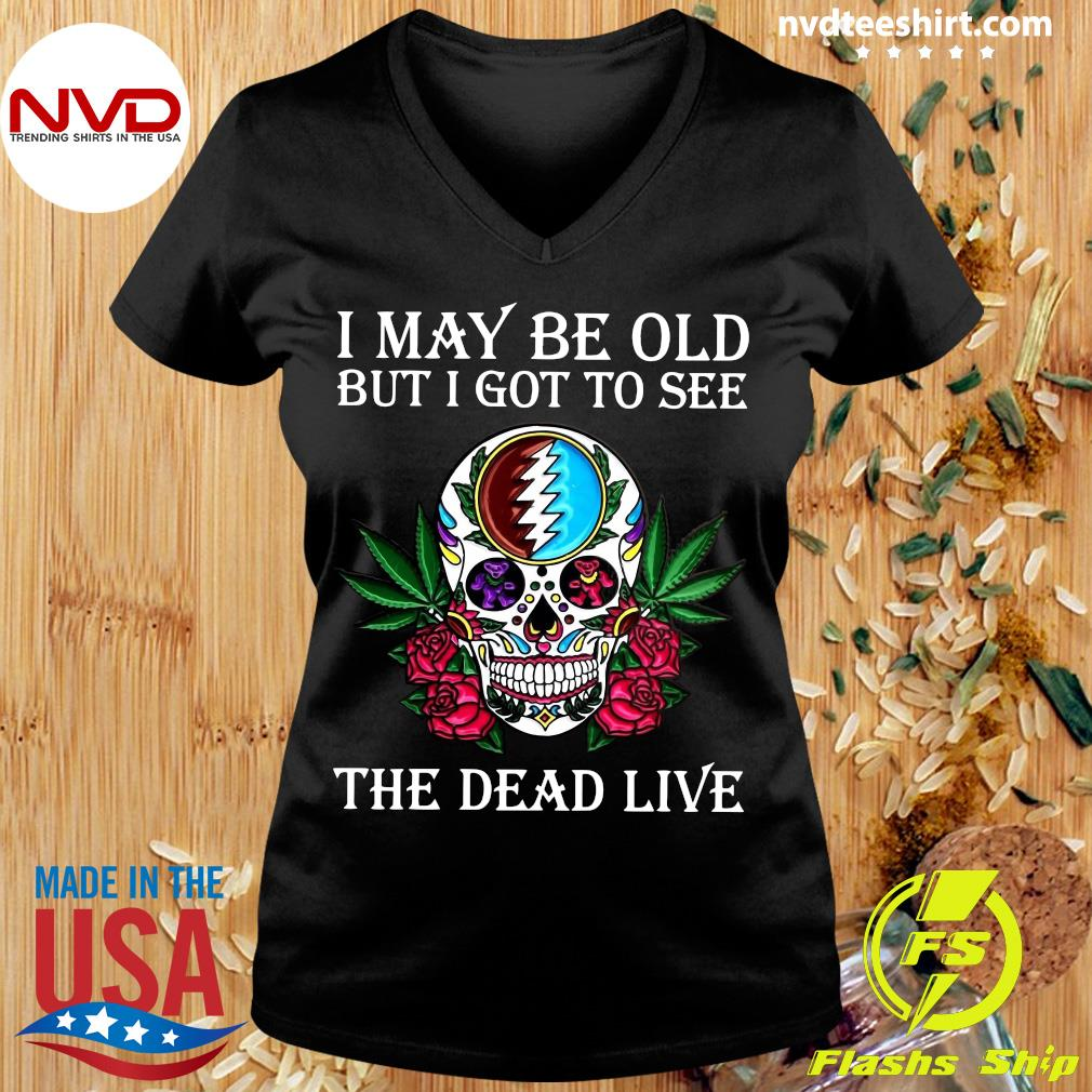 Funny Sugar Skull I May Be Old But I Got To See The Dead Live Rose T-s Ladies tee