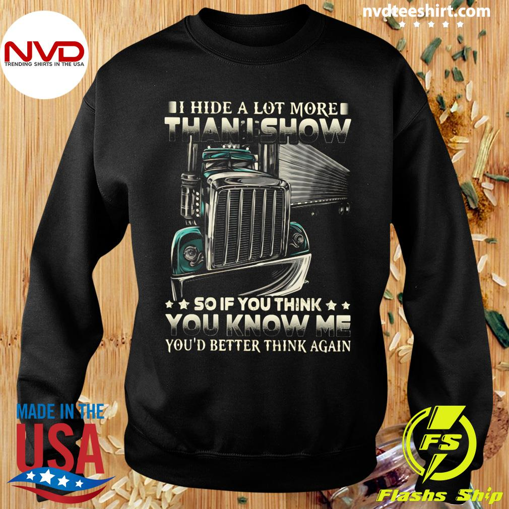 Funny Truck I Hide A Lot More Than I Show So If You Think You Know Me You'd Better Think Again T-s Sweater