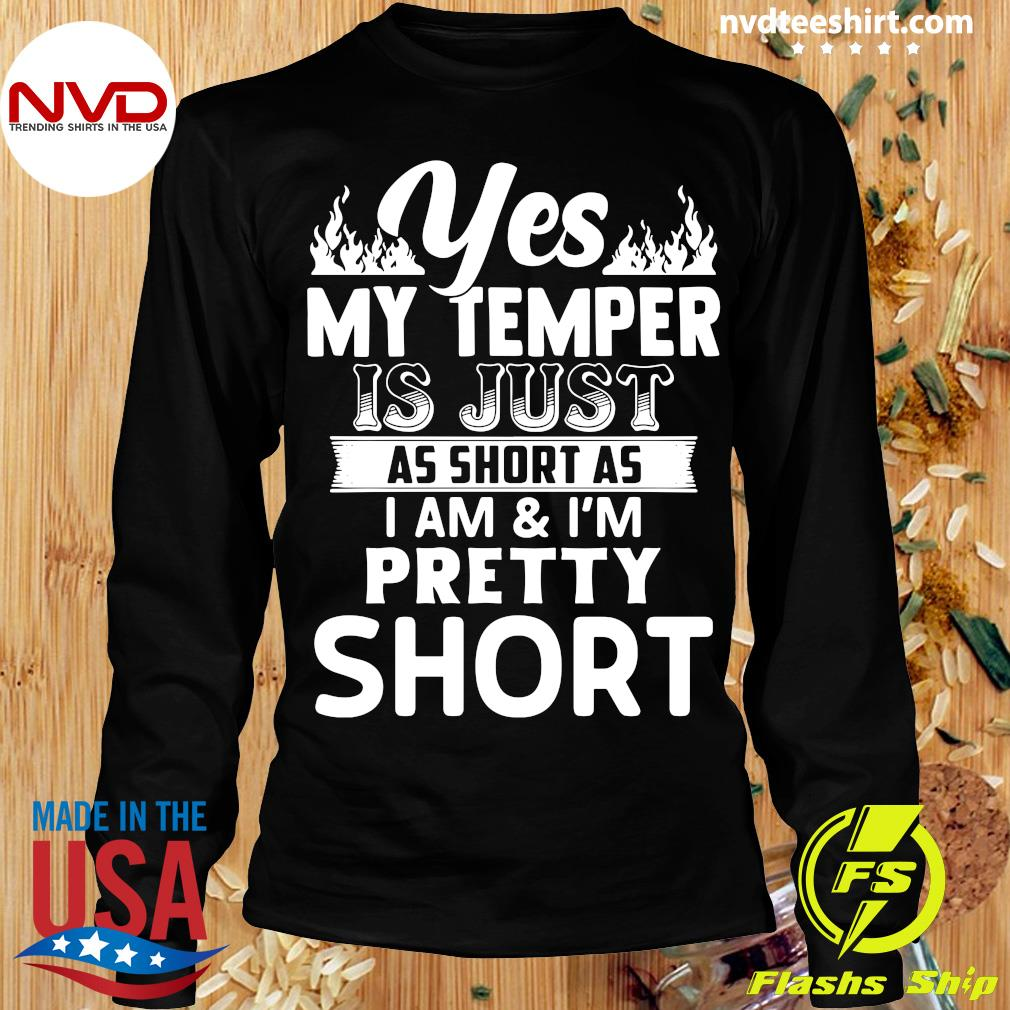 Funny Yes, My Temper Is Just As Short As I Am & I'm Pretty Short T-s Longsleeve