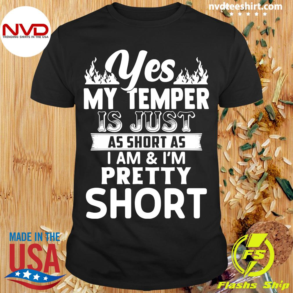 Funny Yes, My Temper Is Just As Short As I Am & I'm Pretty Short T-shirt