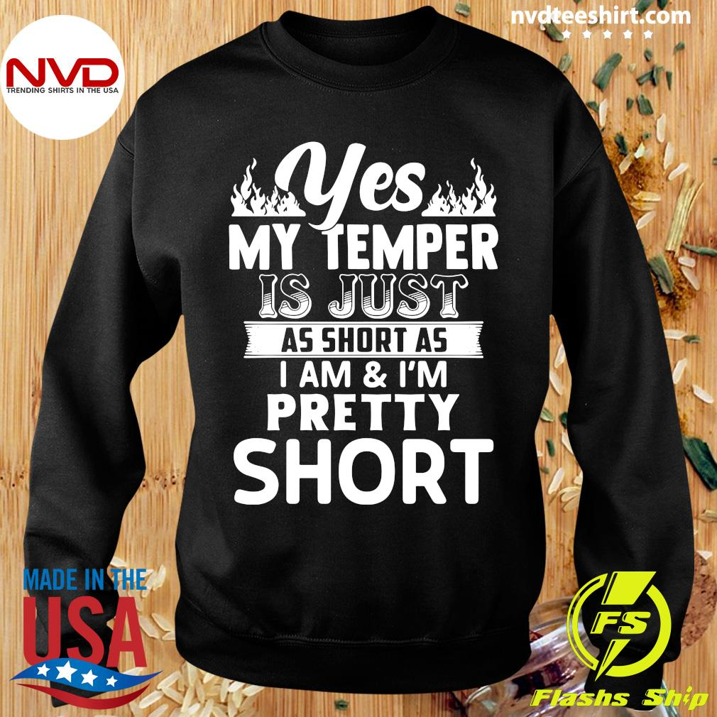 Funny Yes, My Temper Is Just As Short As I Am & I'm Pretty Short T-s Sweater