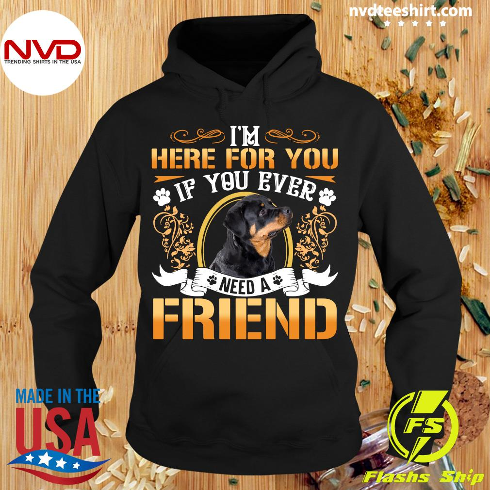 I'm Here For You If You Ever Need A Friend Rottweiler Dog T-s Hoodie