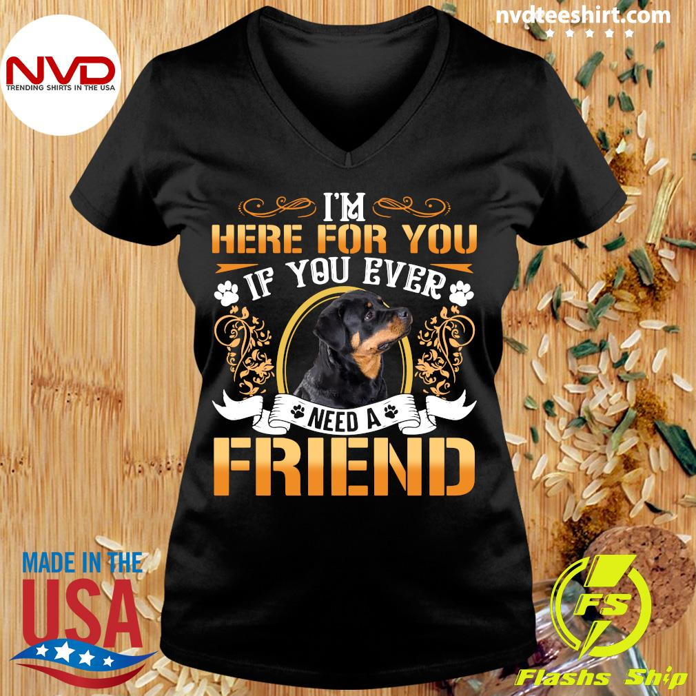 I'm Here For You If You Ever Need A Friend Rottweiler Dog T-s Ladies tee