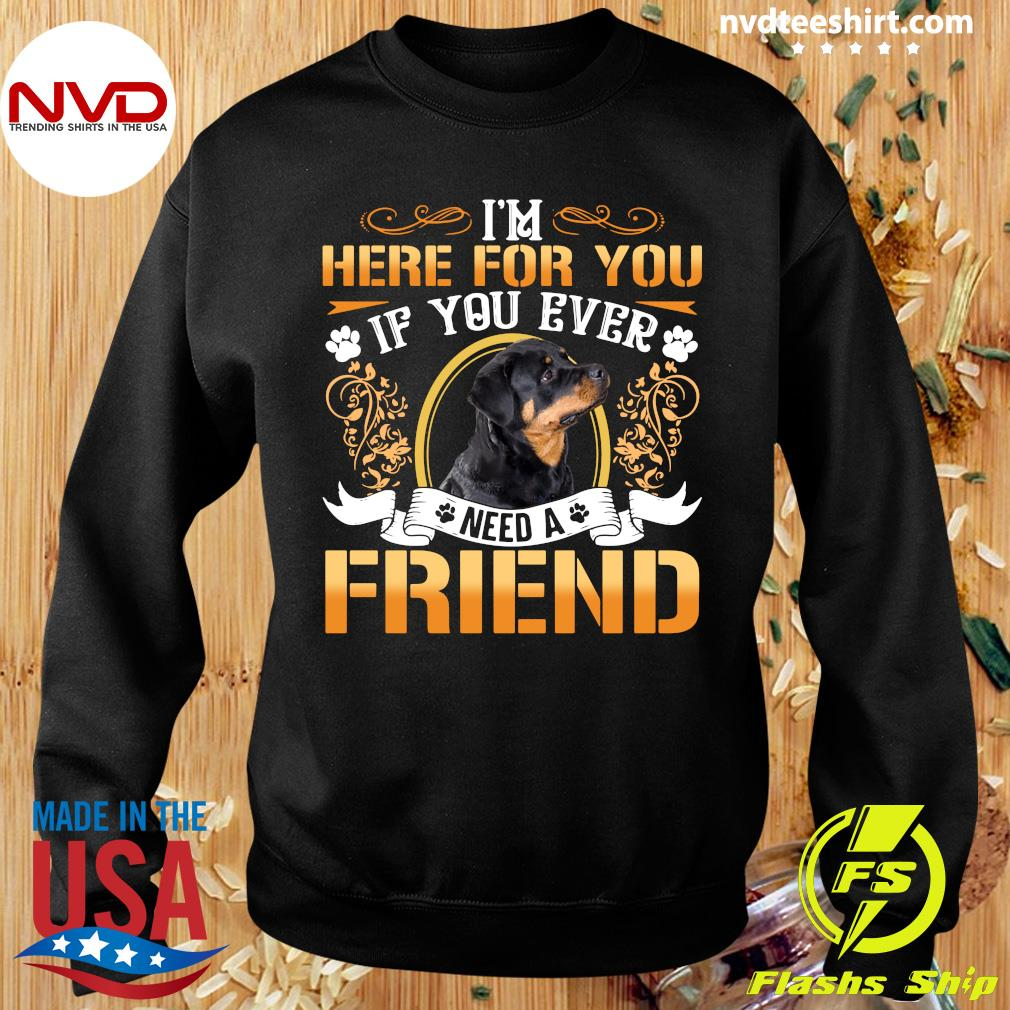 I'm Here For You If You Ever Need A Friend Rottweiler Dog T-s Sweater