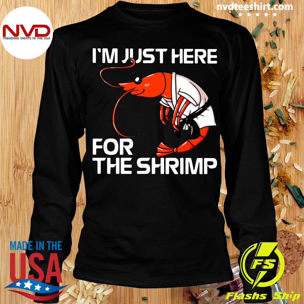 I'm Just Here For The Shrimp Funny T-s Longsleeve