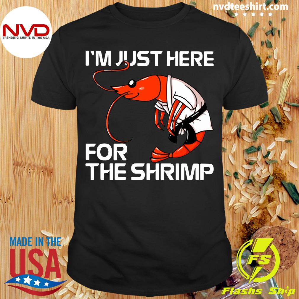 I'm Just Here For The Shrimp Funny T-shirt
