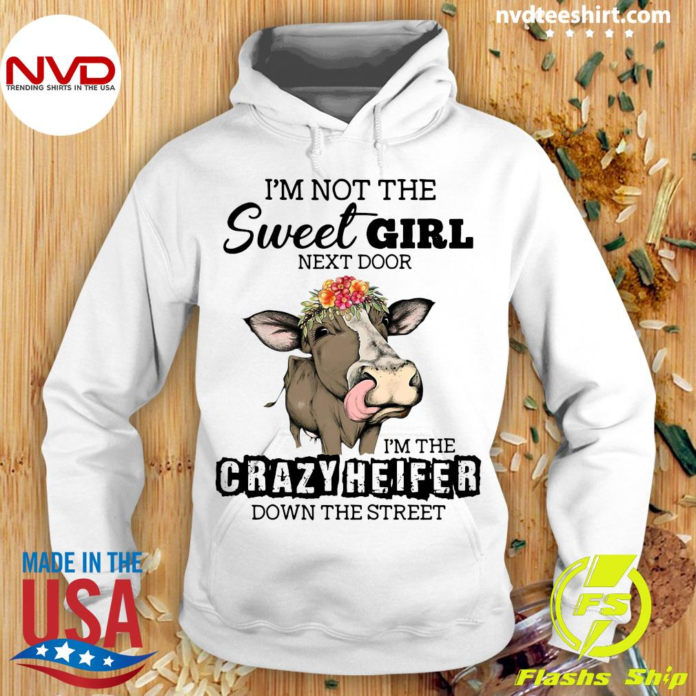 I'm Not The Sweet Girl Next Door I'm The Crazy Heifer Down The Street Cow Funny T-s Hoodie