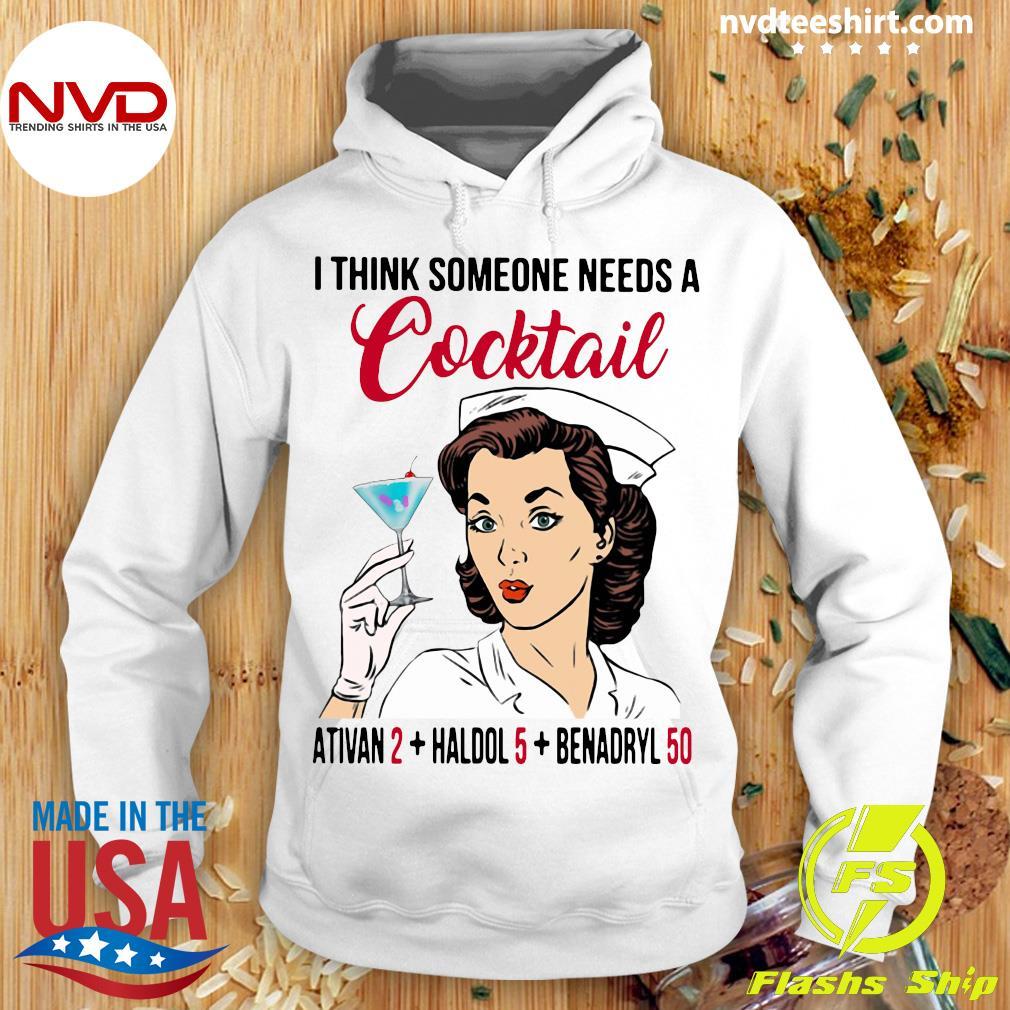 I Think Someone Needs A Cocktail Ativan 2 haldol 5 Benadryl 50 Nurse Funny T-s Hoodie