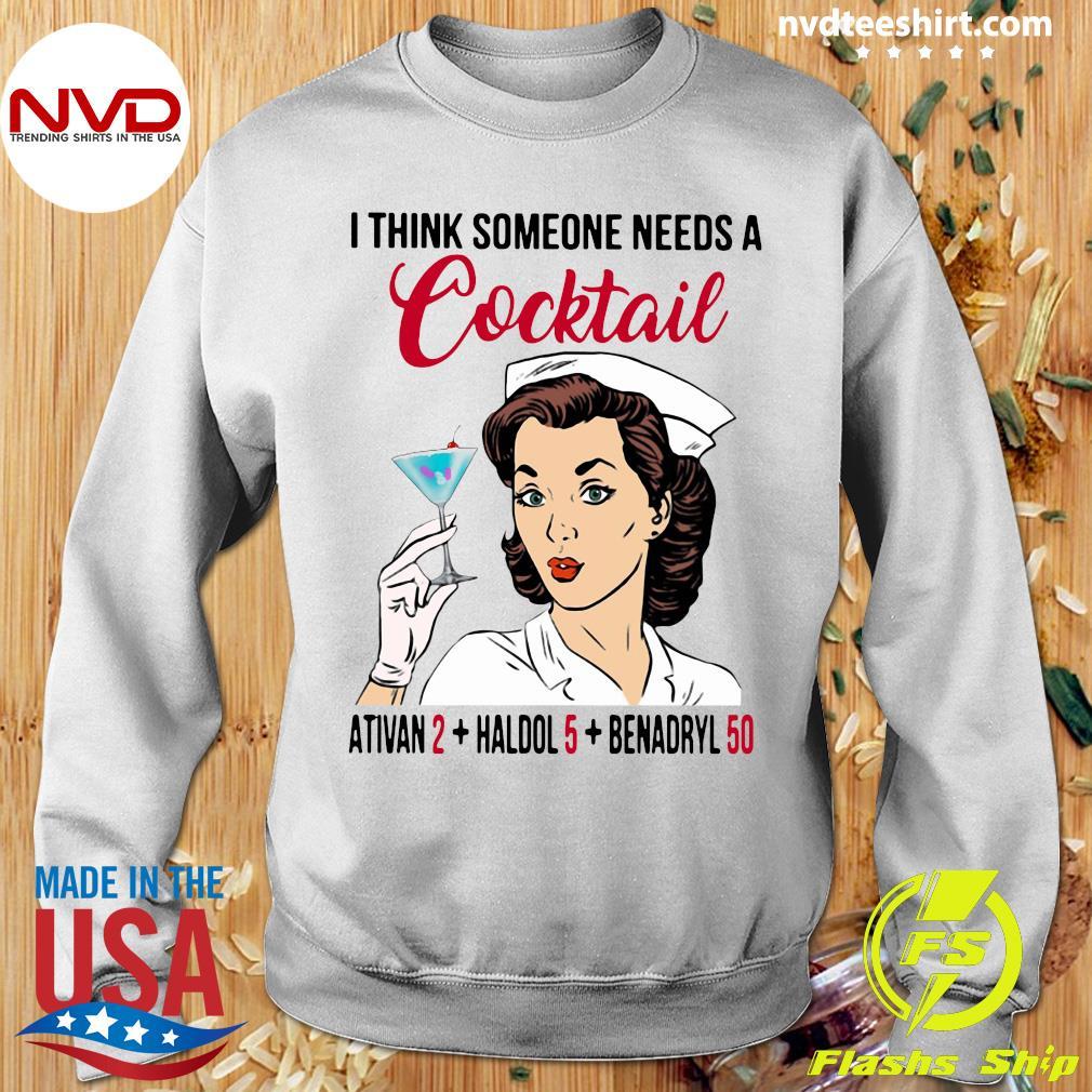 I Think Someone Needs A Cocktail Ativan 2 haldol 5 Benadryl 50 Nurse Funny T-s Sweater