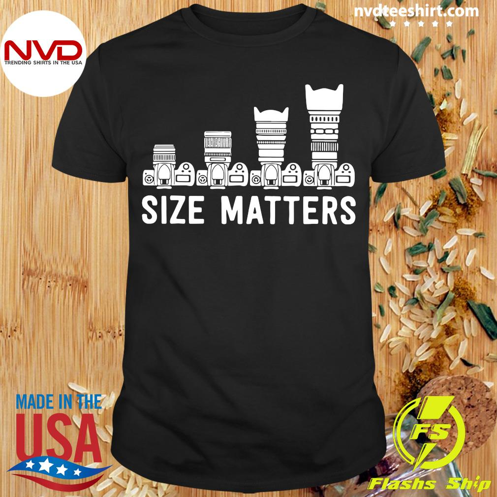 Nice Photography Lens Size Matters T-shirt