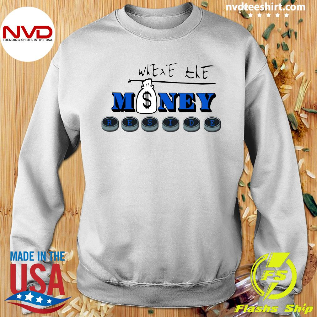 Nice Where The Money Reside T-s Sweater