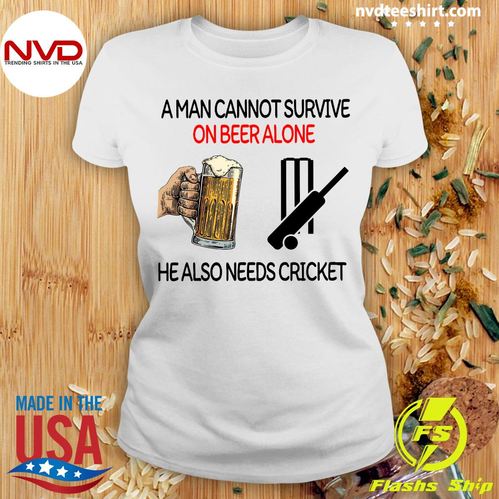 Official A Man Cannot Survive On Beer Alone He Also Needs Cricket T-s Ladies tee
