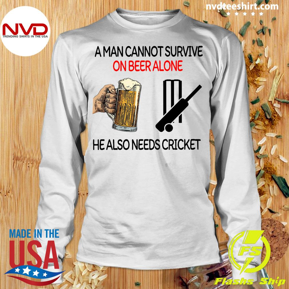 Official A Man Cannot Survive On Beer Alone He Also Needs Cricket T-s Longsleeve
