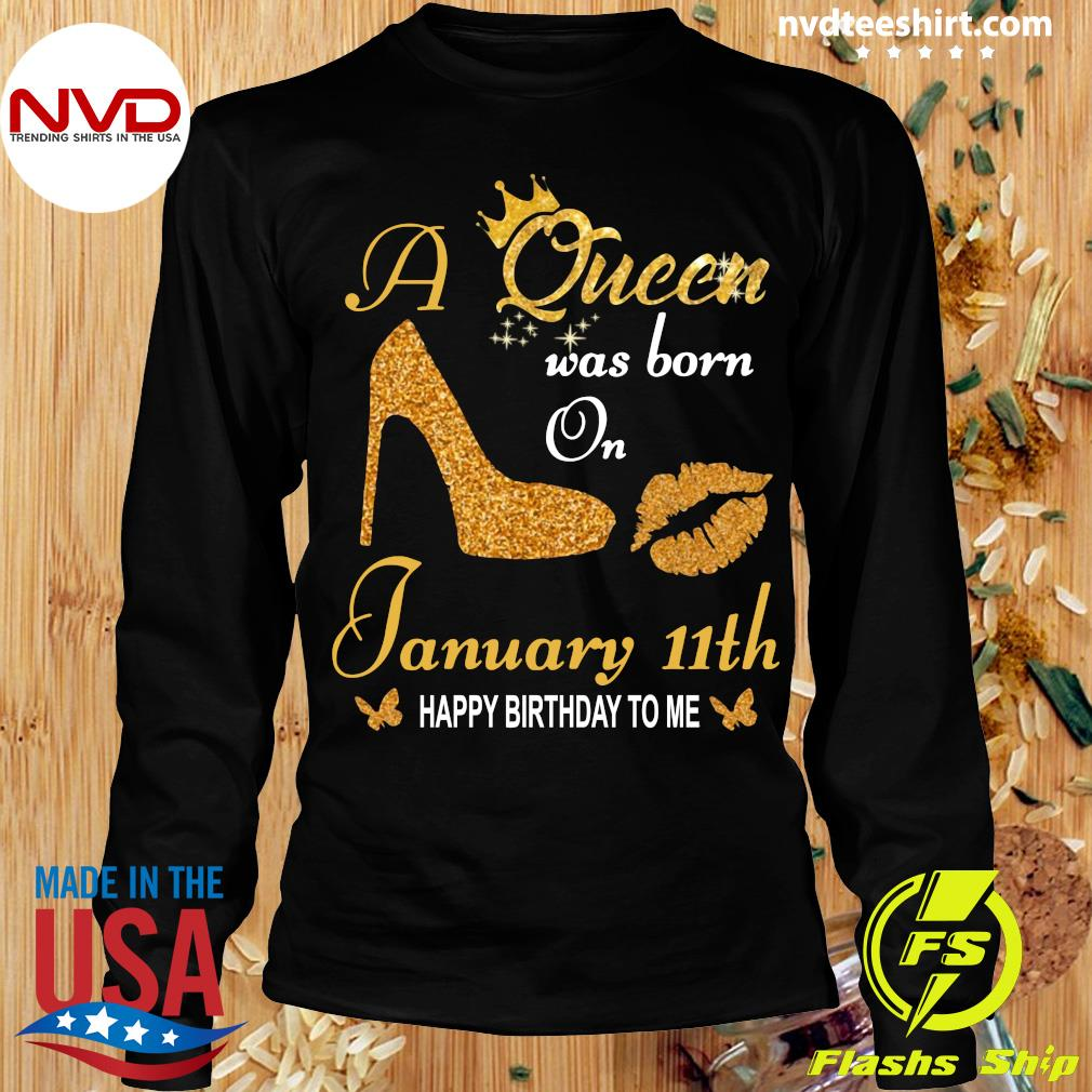 Official A Queen Was Born On 11th January Happy Birthday To Me T-s Longsleeve