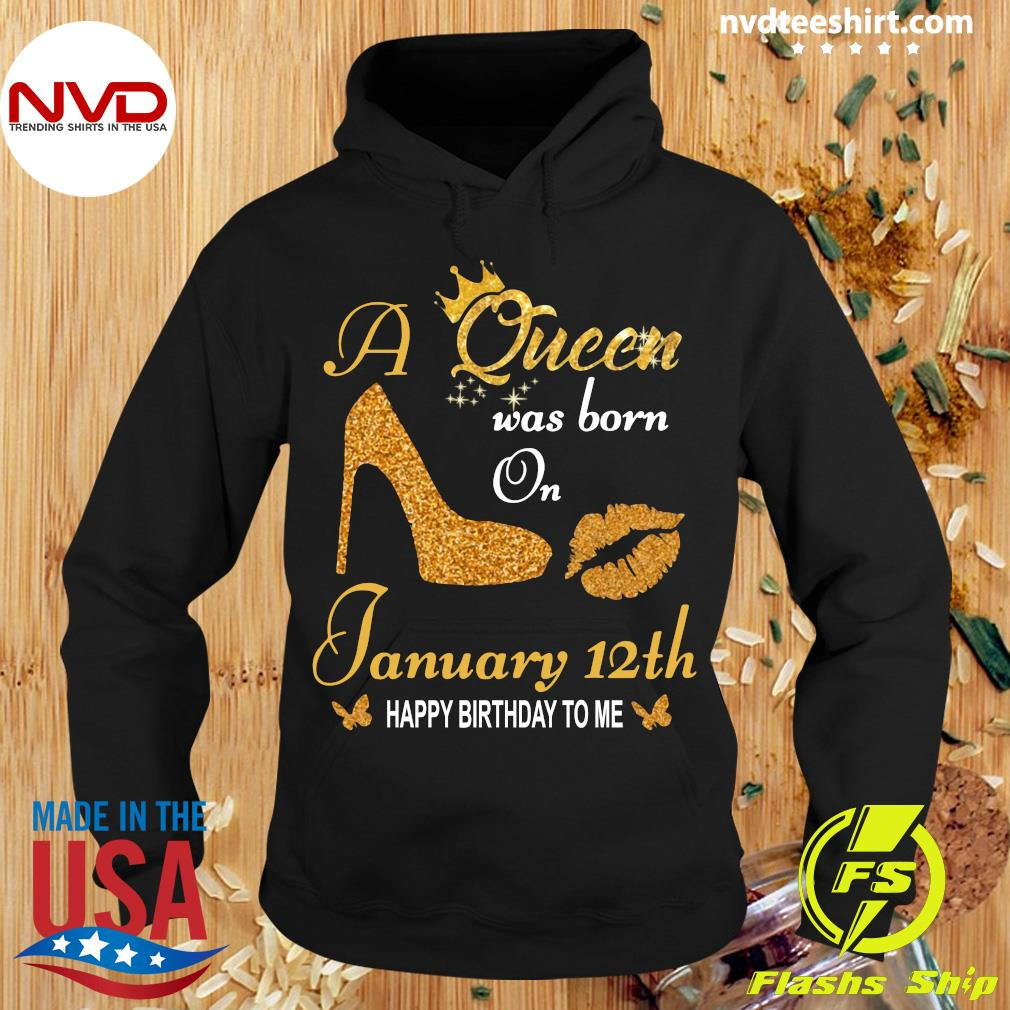 Official A Queen Was Born On 12th January Happy Birthday To Me T-s Hoodie