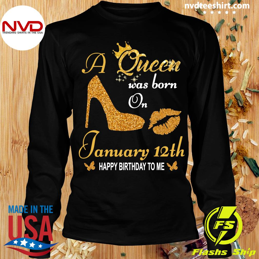 Official A Queen Was Born On 12th January Happy Birthday To Me T-s Longsleeve