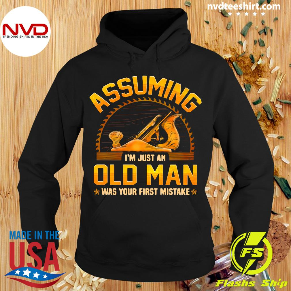 Official Assuming I'm Just An Old Man Was Your First Mistake T-s Hoodie