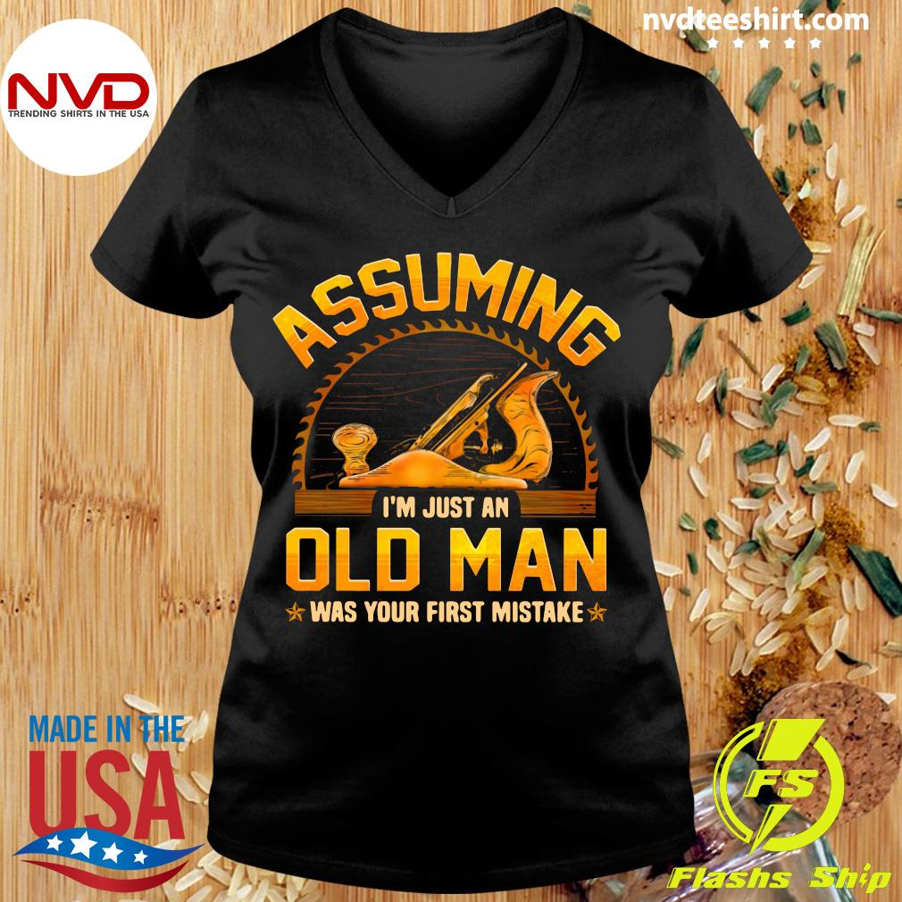 Official Assuming I'm Just An Old Man Was Your First Mistake T-s Ladies tee