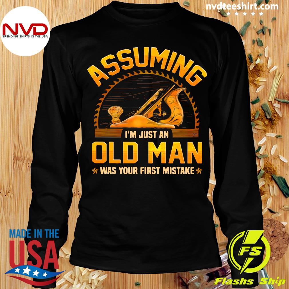 Official Assuming I'm Just An Old Man Was Your First Mistake T-s Longsleeve