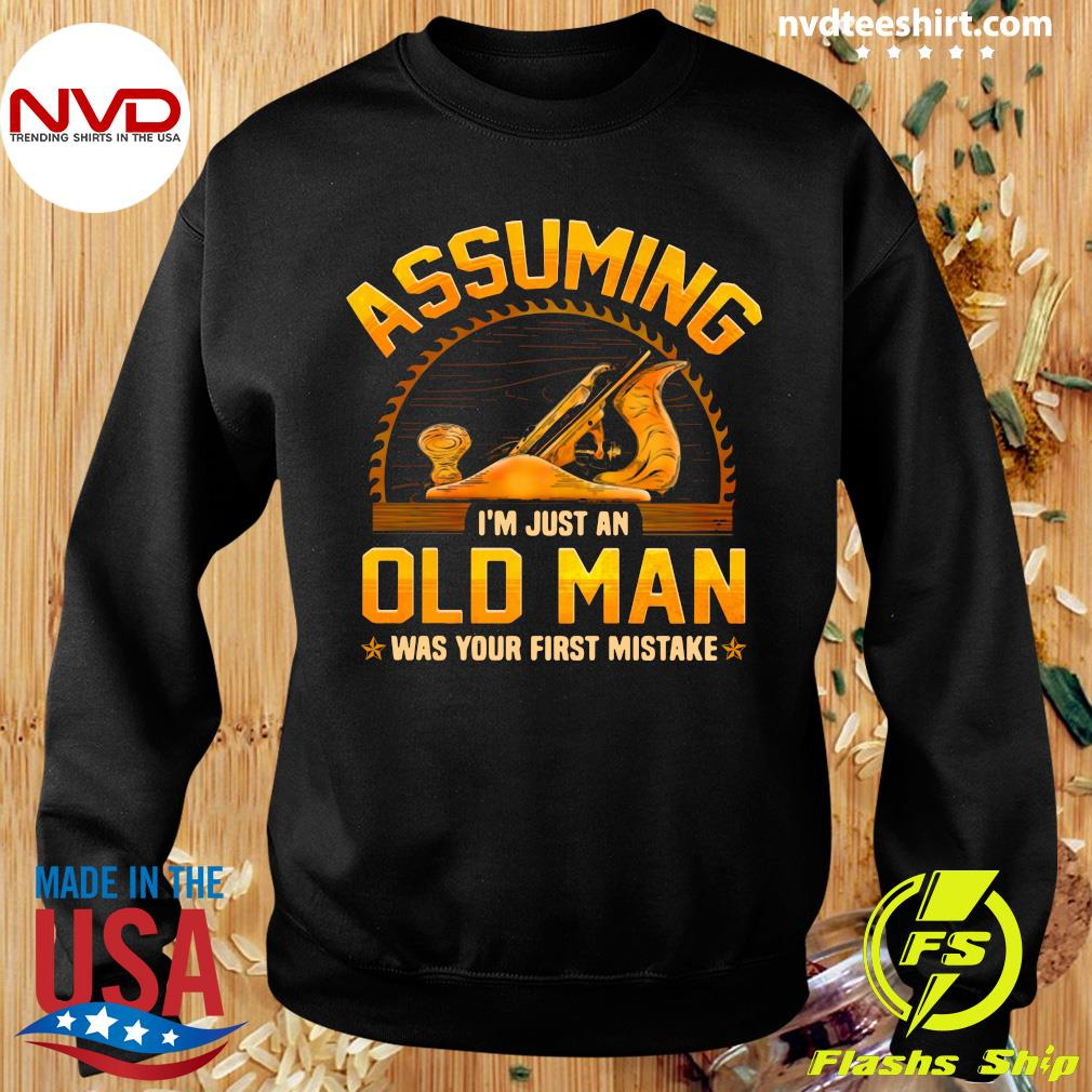 Official Assuming I'm Just An Old Man Was Your First Mistake T-s Sweater