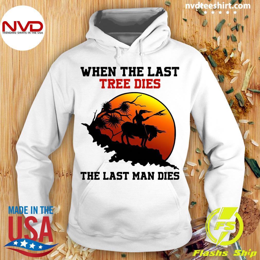 Official Attractive When The Last Tree Dies The Last Man Dies Vintage T-s Hoodie