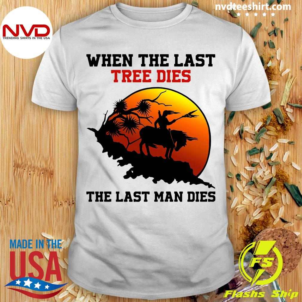 Official Attractive When The Last Tree Dies The Last Man Dies Vintage T-shirt