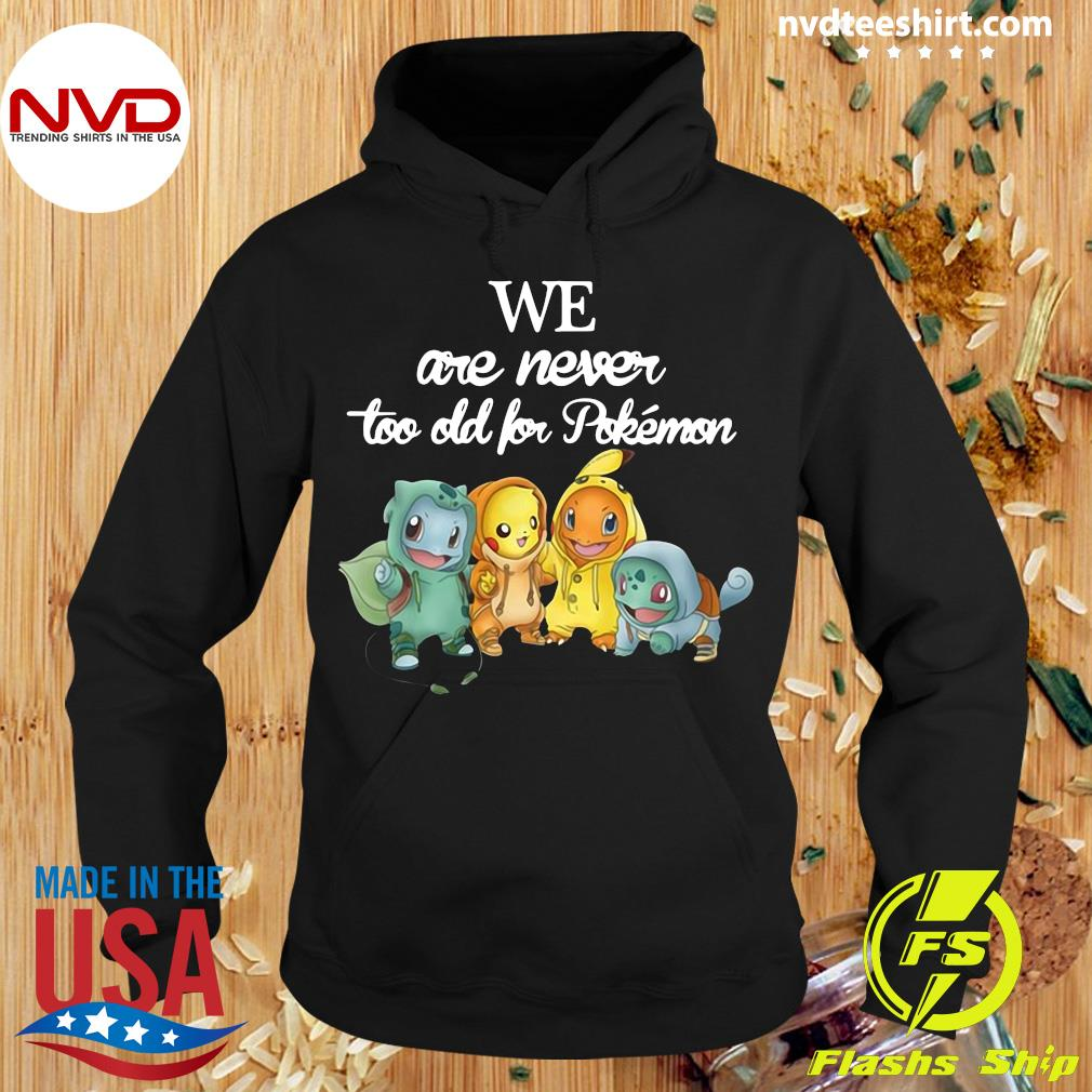 Official Baby Squirtle Pikachu Hitokage Bulbasaur We Are Never Too Old For Pokemon T-s Hoodie