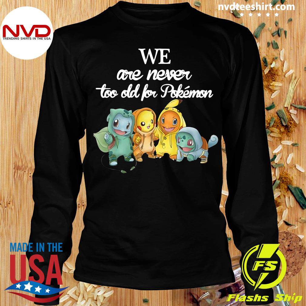 Official Baby Squirtle Pikachu Hitokage Bulbasaur We Are Never Too Old For Pokemon T-s Longsleeve