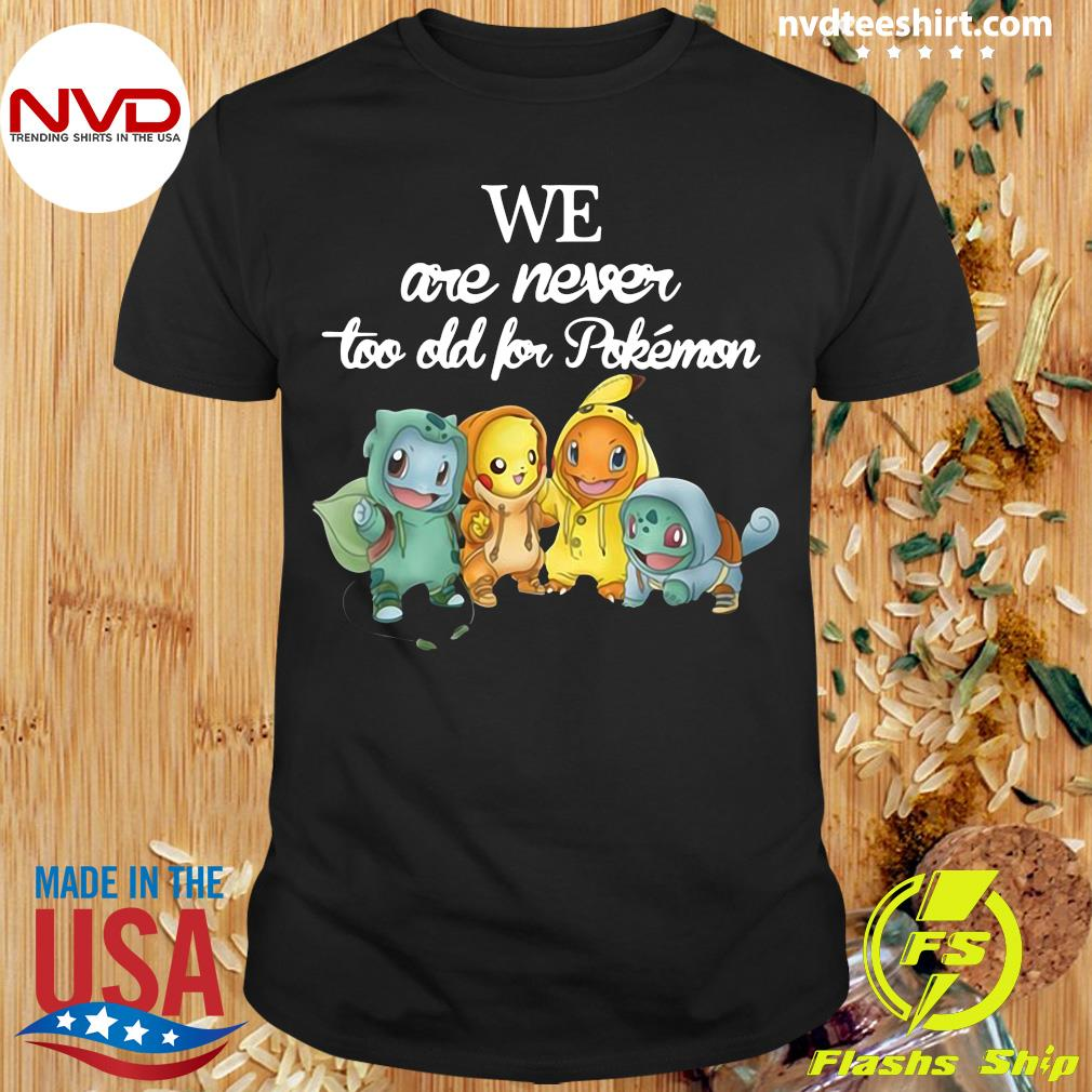Official Baby Squirtle Pikachu Hitokage Bulbasaur We Are Never Too Old For Pokemon T-shirt