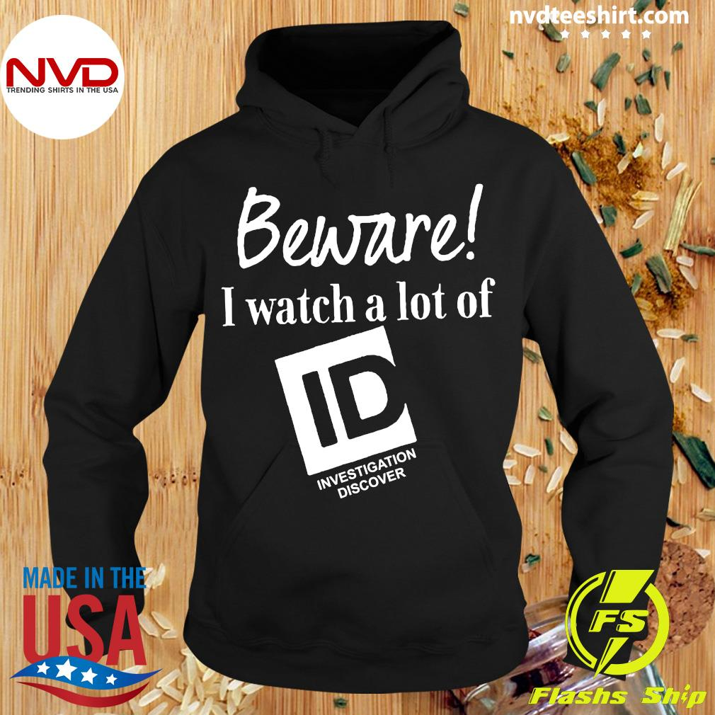 Official Beware I Watch A Lot Of Id Investigation Discover T-s Hoodie