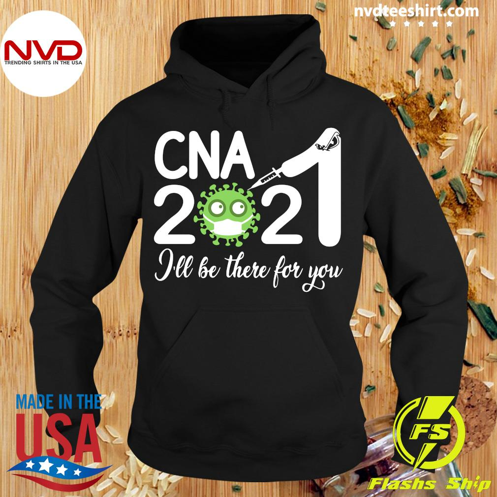 Official CNA Nurse 2021 Covid NUR I'll Be There For You T-s Hoodie