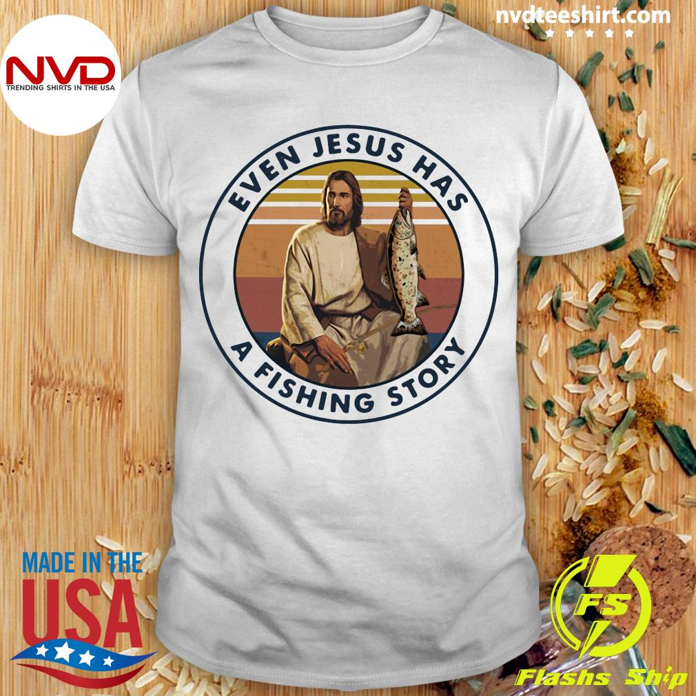 Official Even Jesus Has A Fishing Story Vintage T-shirt