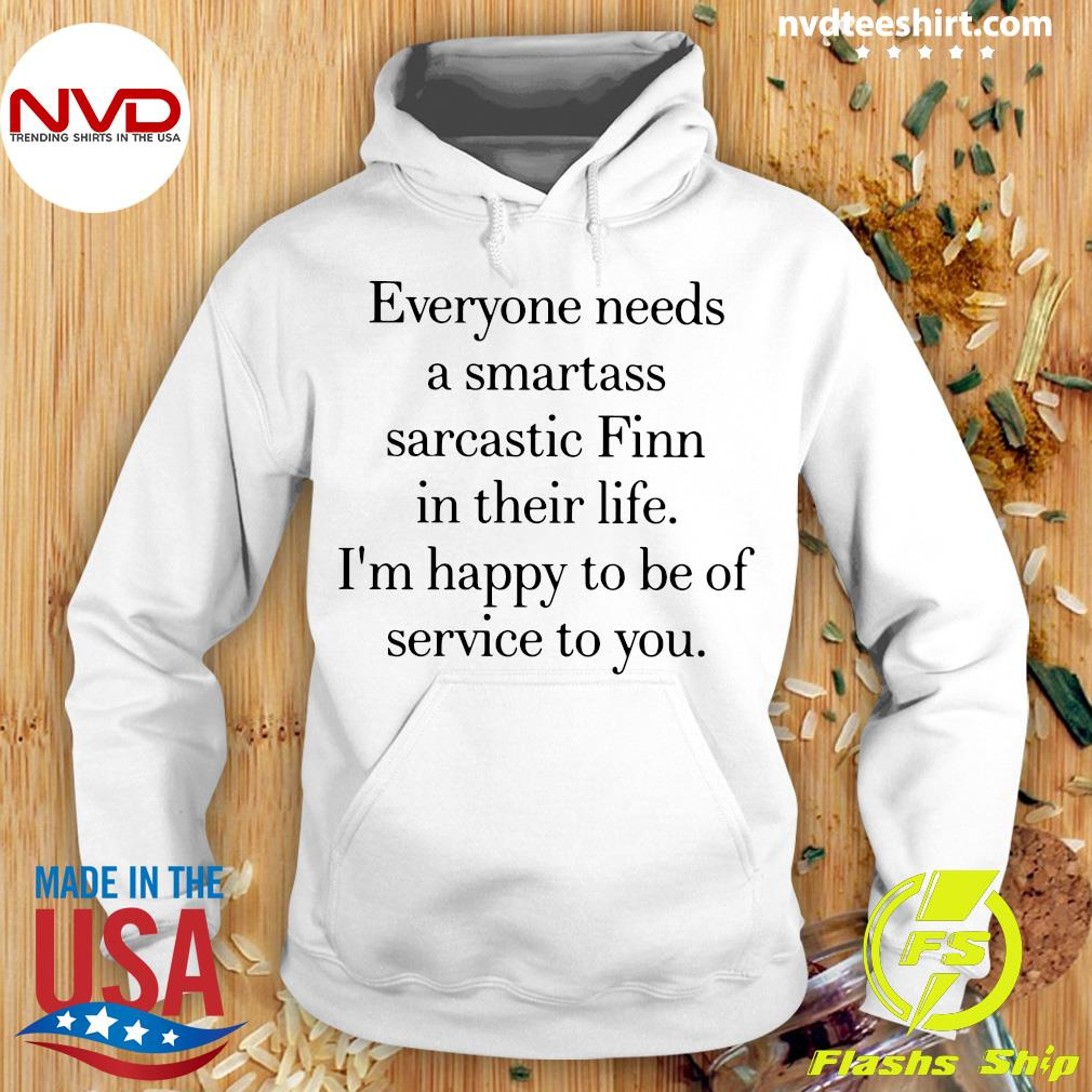 Official Everyone Needs A Smartass Sarcastic Finn In Their Life I'm Happy To Be Of Service To You T-hirt Hoodie