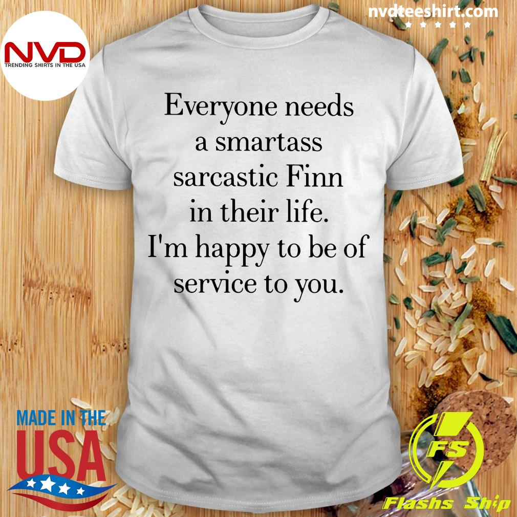 Official Everyone Needs A Smartass Sarcastic Finn In Their Life I'm Happy To Be Of Service To You T-hirt