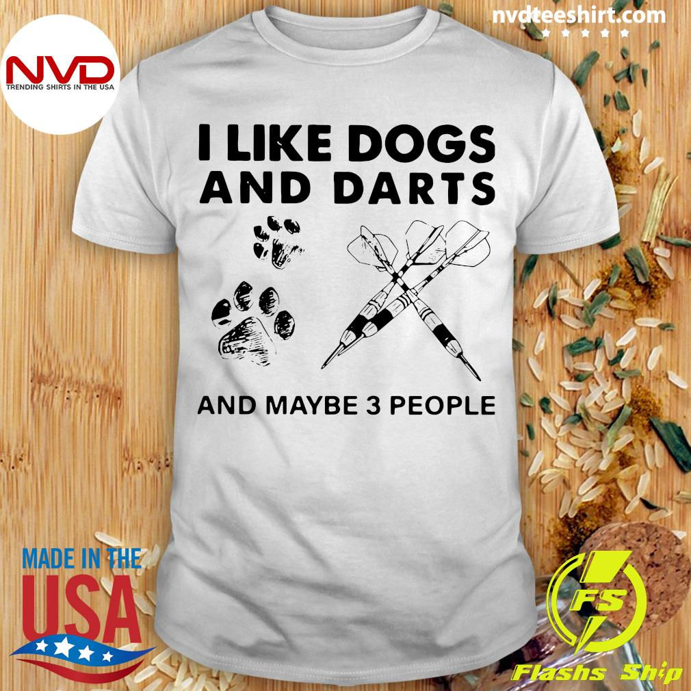Official Excellent I Like Dogs And Darts And Maybe 3 People T-shirt