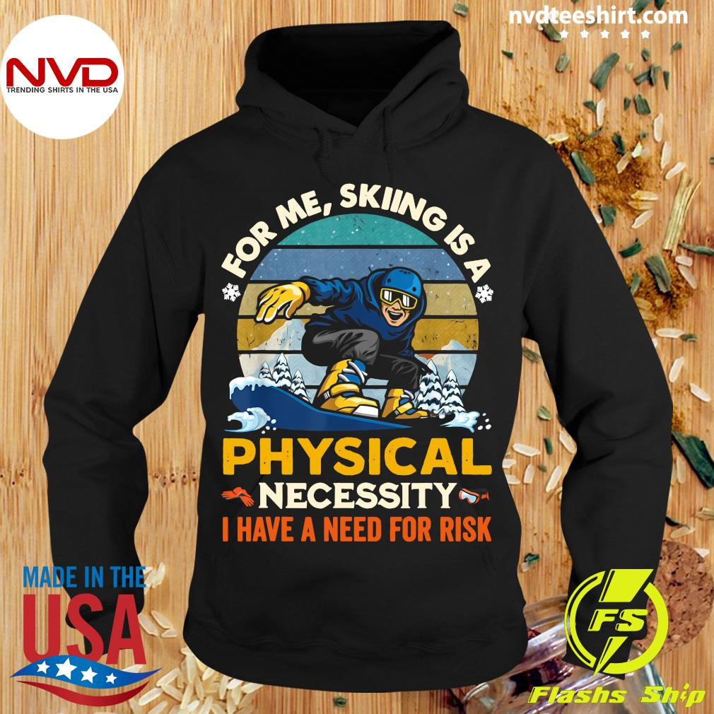 Official For Me Skiing Is A Physical Necessity I Have A Need For Risk Vintage Retro T-s Hoodie