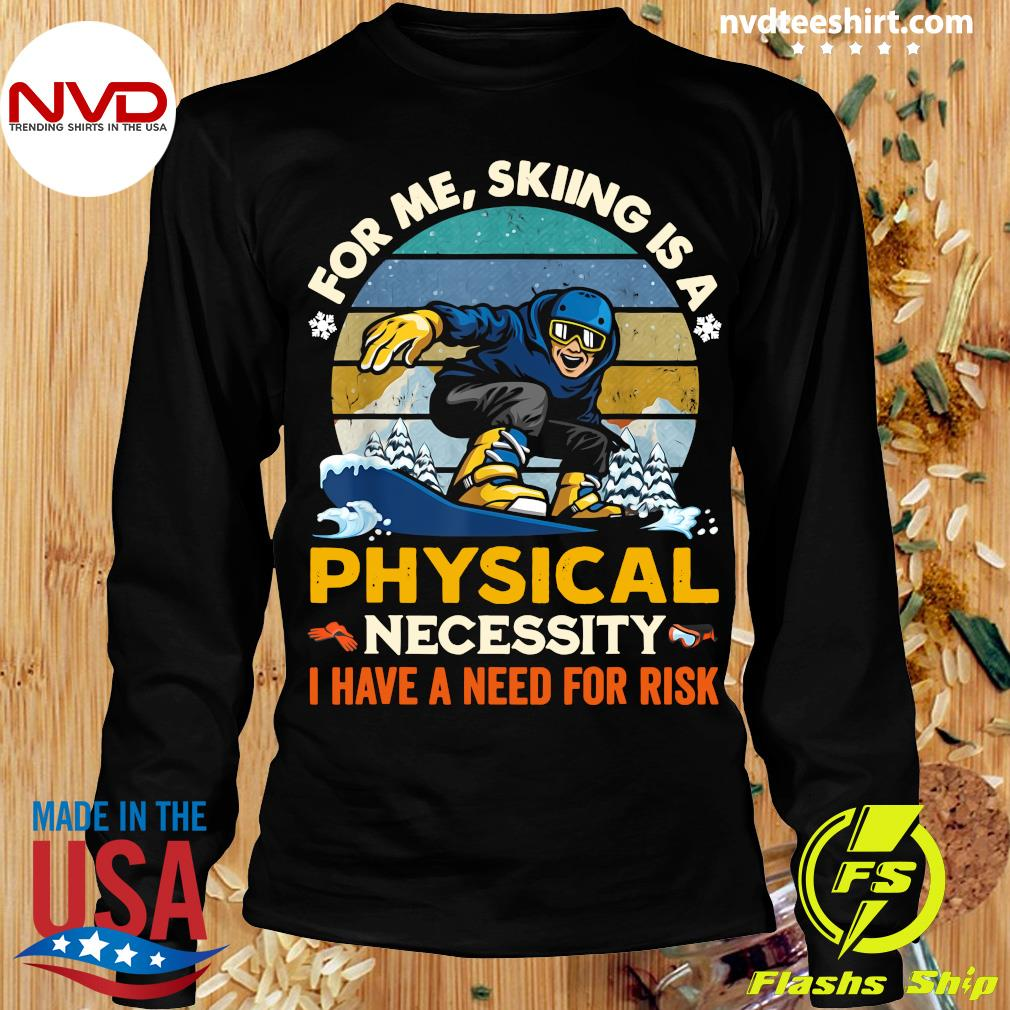 Official For Me Skiing Is A Physical Necessity I Have A Need For Risk Vintage Retro T-s Longsleeve
