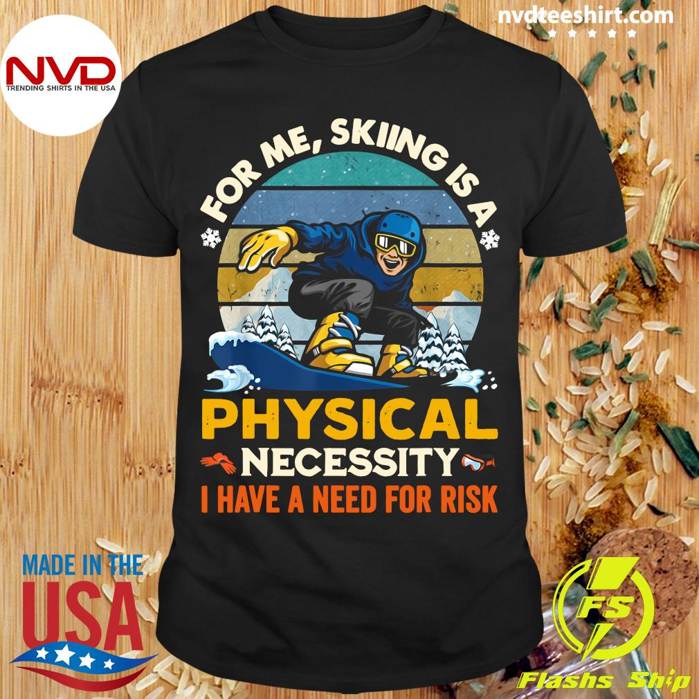 Official For Me Skiing Is A Physical Necessity I Have A Need For Risk Vintage Retro T-shirt