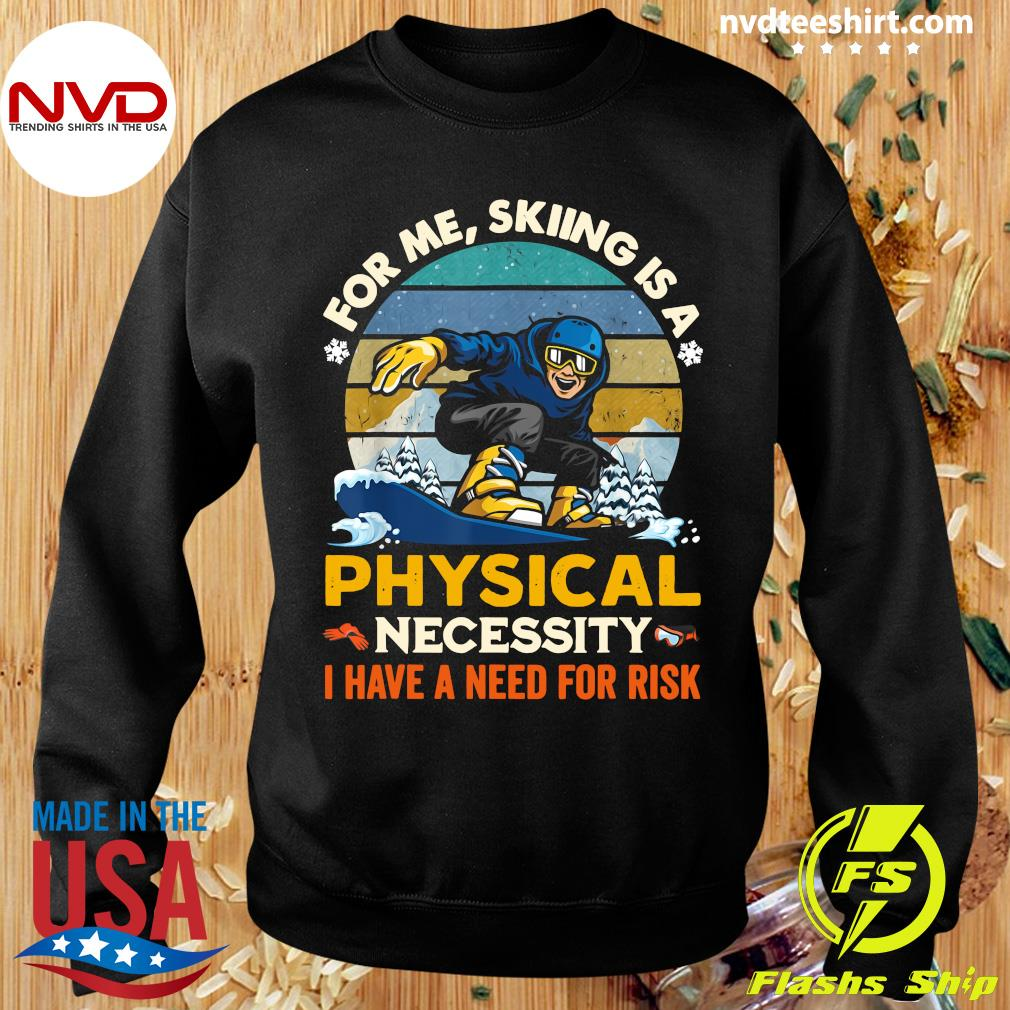 Official For Me Skiing Is A Physical Necessity I Have A Need For Risk Vintage Retro T-s Sweater