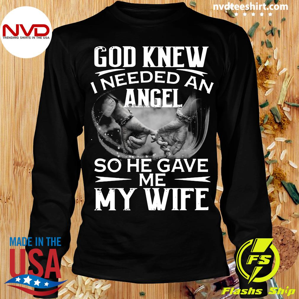 Official God Knew I Needed An Angel So He Gave Me My Wife T-s Longsleeve