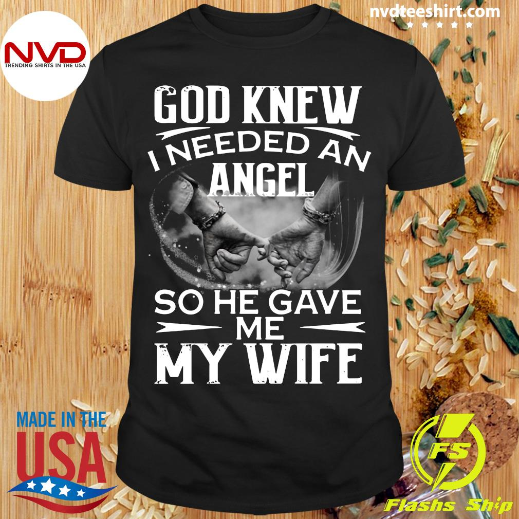 Official God Knew I Needed An Angel So He Gave Me My Wife T-shirt