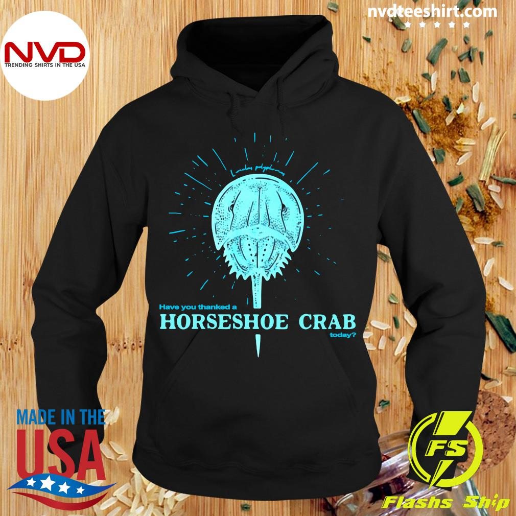 Official Have You Thanked A Horseshoe Crab Today T-s Hoodie