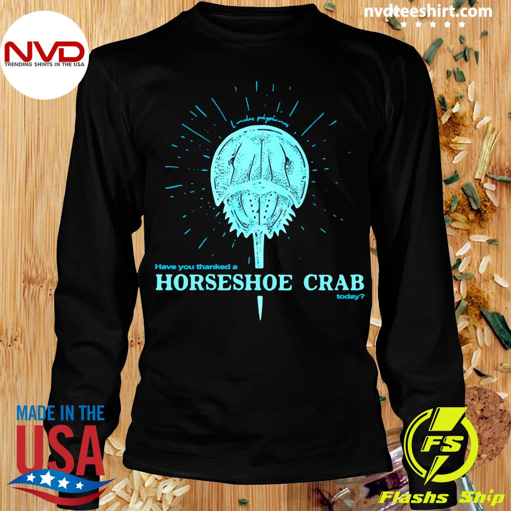 Official Have You Thanked A Horseshoe Crab Today T-s Longsleeve