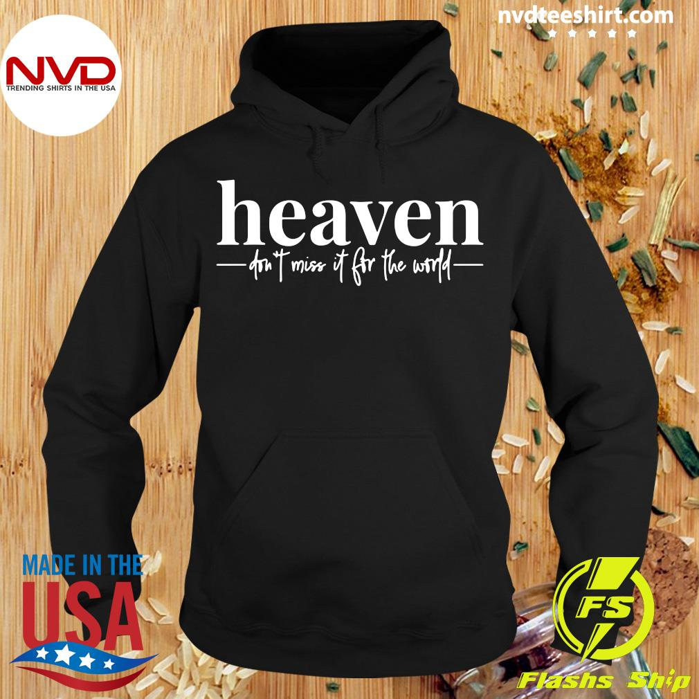 Official Heaven Don't Miss It For The World T-s Hoodie